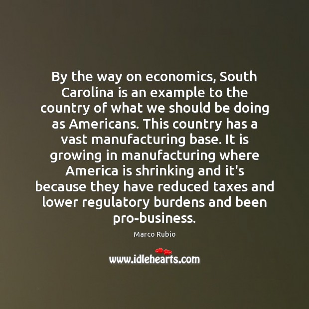 By the way on economics, South Carolina is an example to the Marco Rubio Picture Quote