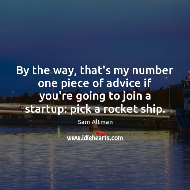 By the way, that's my number one piece of advice if you're Sam Altman Picture Quote