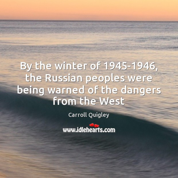 By the winter of 1945-1946, the Russian peoples were being warned of Winter Quotes Image