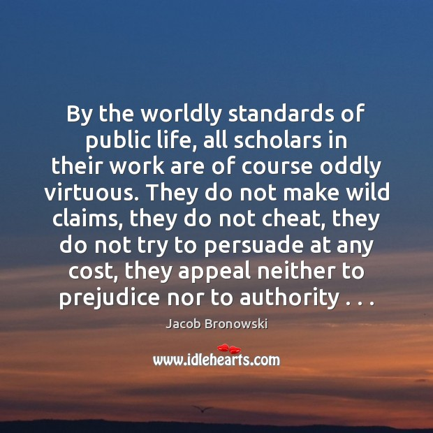 By the worldly standards of public life, all scholars in their work Image