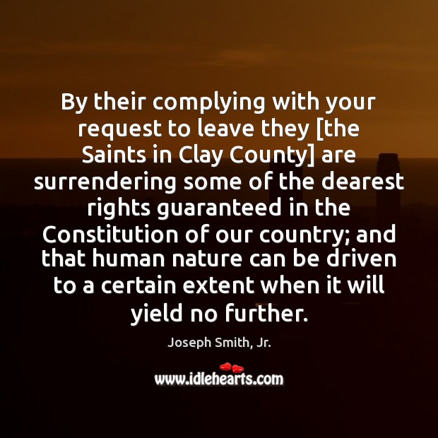 By their complying with your request to leave they [the Saints in Joseph Smith, Jr. Picture Quote