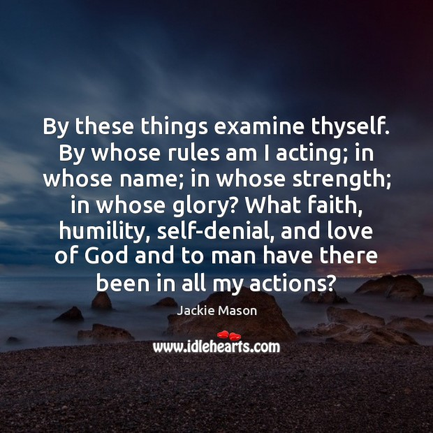 Image, By these things examine thyself. By whose rules am I acting; in