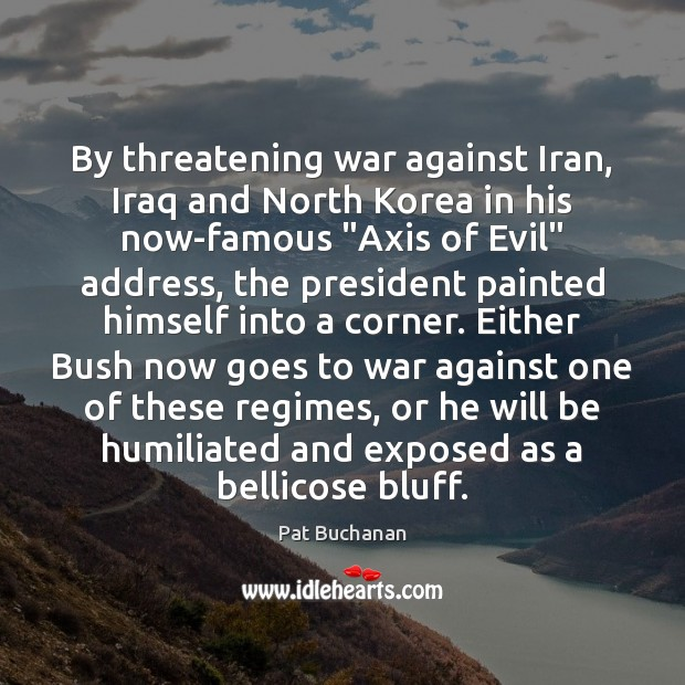 Image, By threatening war against Iran, Iraq and North Korea in his now-famous ""