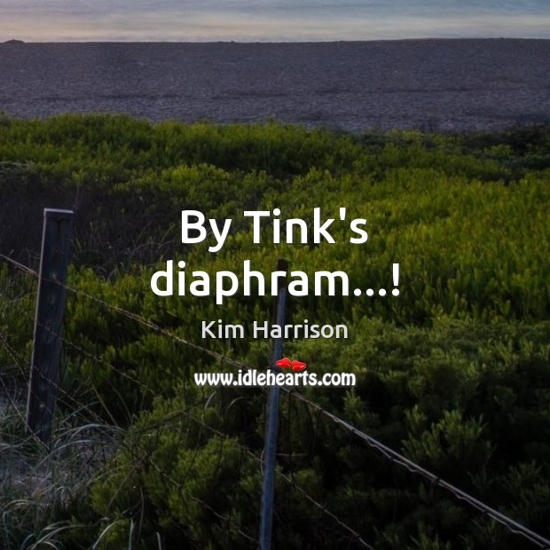 By Tink's diaphram…! Image