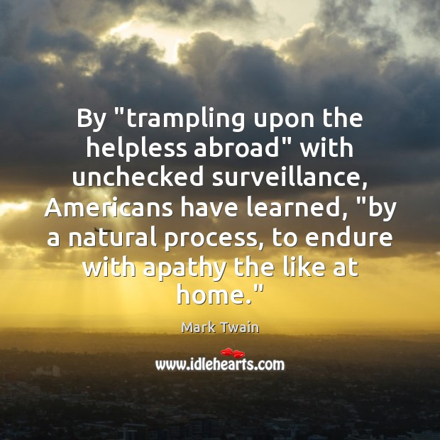 """Image, By """"trampling upon the helpless abroad"""" with unchecked surveillance, Americans have learned, """""""