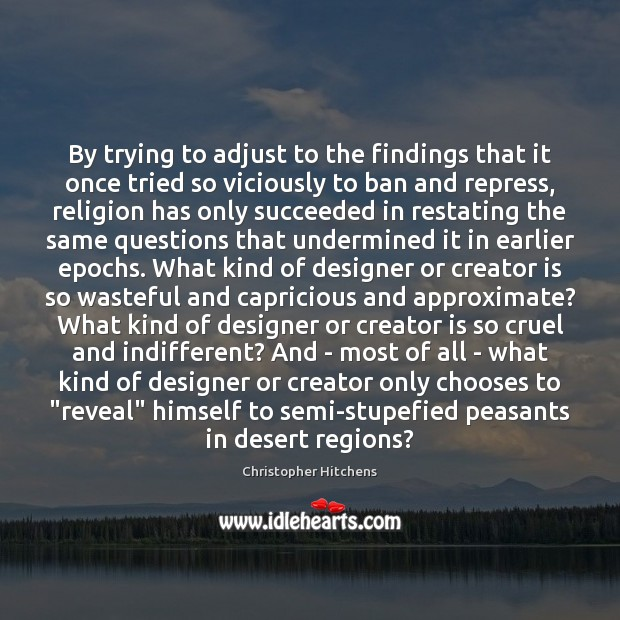 By trying to adjust to the findings that it once tried so Christopher Hitchens Picture Quote