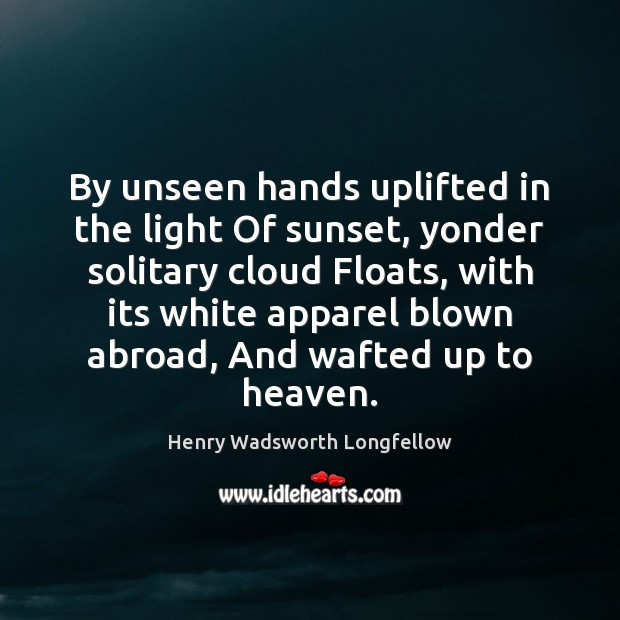 Image, By unseen hands uplifted in the light Of sunset, yonder solitary cloud