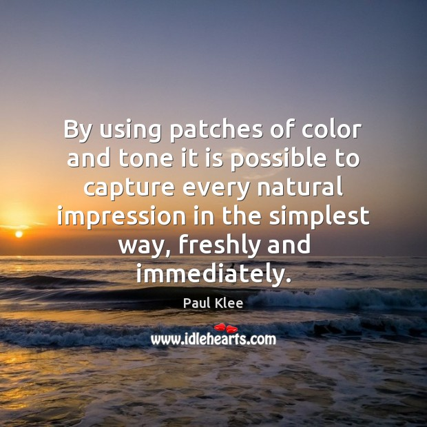 Paul Klee Picture Quote image saying: By using patches of color and tone it is possible to capture