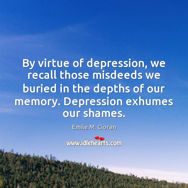 By virtue of depression, we recall those misdeeds we buried in the Image