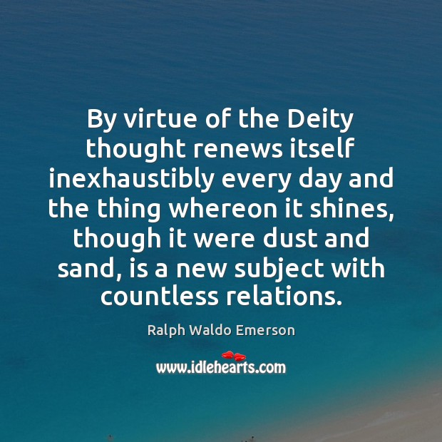 By virtue of the Deity thought renews itself inexhaustibly every day and Image
