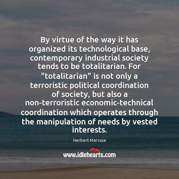 By virtue of the way it has organized its technological base, contemporary Herbert Marcuse Picture Quote