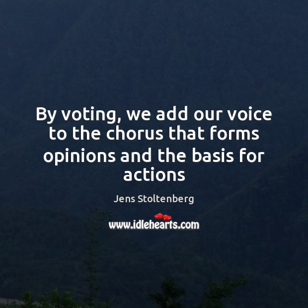 By voting, we add our voice to the chorus that forms opinions and the basis for actions Vote Quotes Image