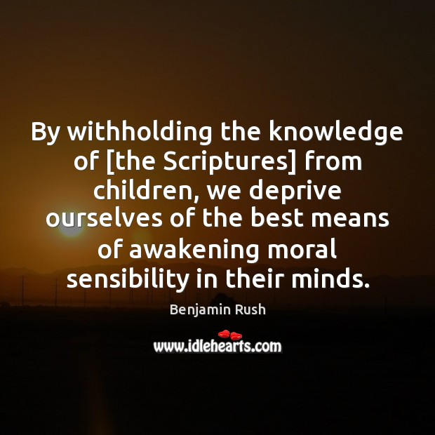 By withholding the knowledge of [the Scriptures] from children, we deprive ourselves Awakening Quotes Image