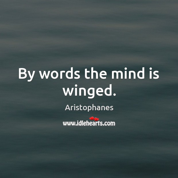 Image, By words the mind is winged.
