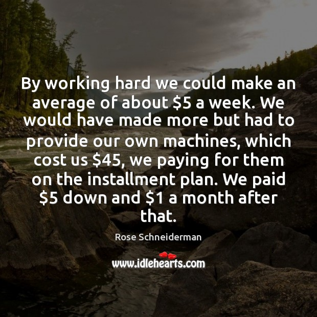 Image, By working hard we could make an average of about $5 a week.