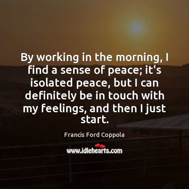 Image, By working in the morning, I find a sense of peace; it's