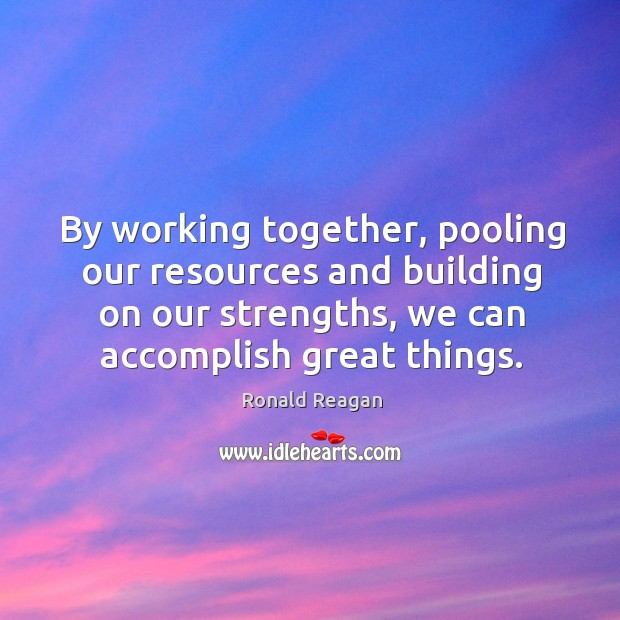 Image, By working together, pooling our resources and building on our strengths, we