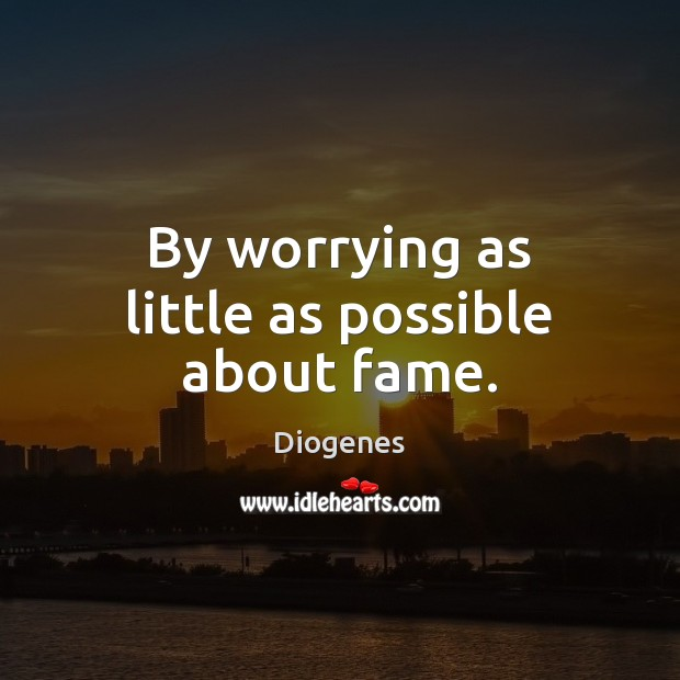 By worrying as little as possible about fame. Image