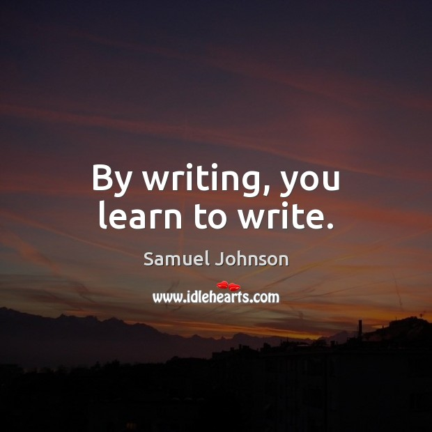 By writing, you learn to write. Image