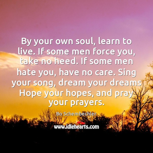 Image, By your own soul, learn to live. If some men force you,