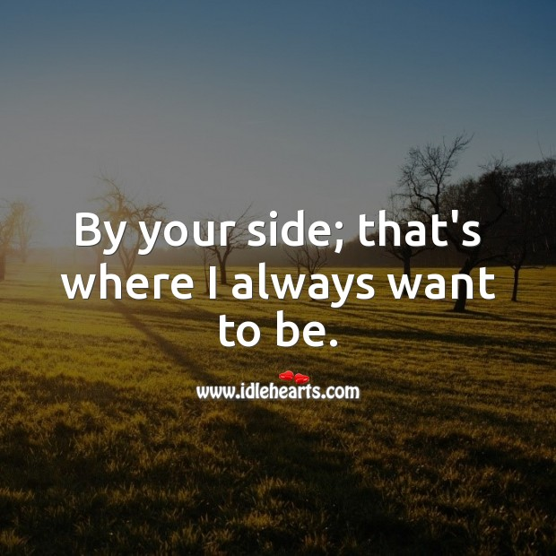 Image, By your side; that's where I always want to be.