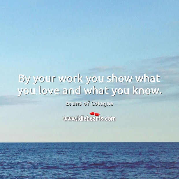 Image, By your work you show what you love and what you know.