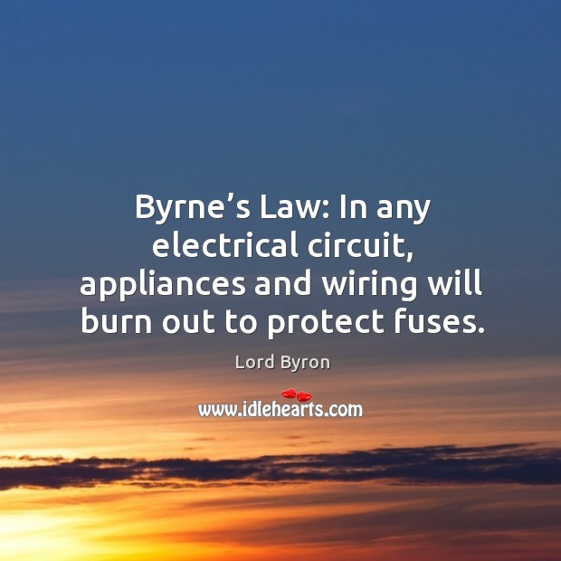 Image, Byrne's law: in any electrical circuit, appliances and wiring will burn out to protect fuses.
