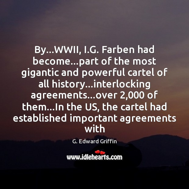 By…WWII, I.G. Farben had become…part of the most gigantic G. Edward Griffin Picture Quote