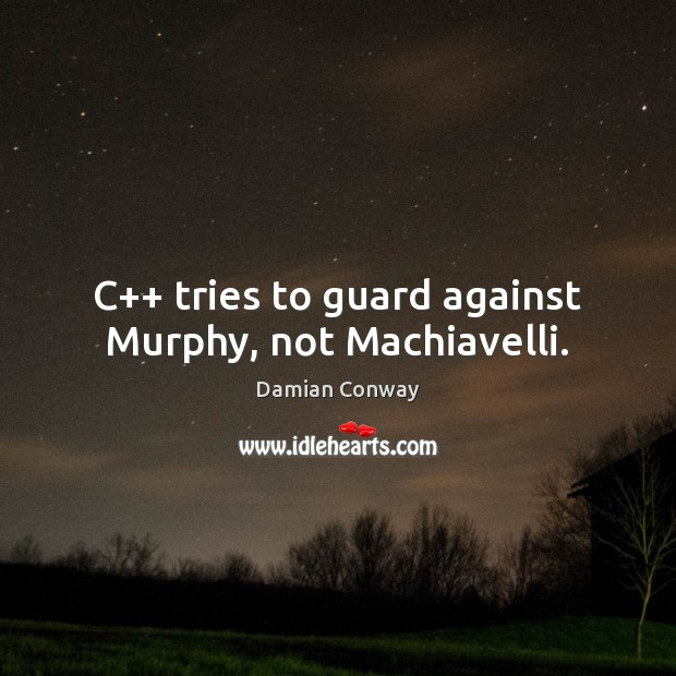 C++ tries to guard against Murphy, not Machiavelli. Image