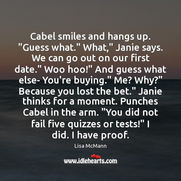 """Cabel smiles and hangs up. """"Guess what."""" What,"""" Janie says. We can Lisa McMann Picture Quote"""