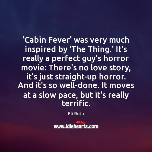 Image, 'Cabin Fever' was very much inspired by 'The Thing.' It's really
