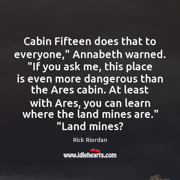 "Cabin Fifteen does that to everyone,"" Annabeth warned. ""If you ask me, Rick Riordan Picture Quote"