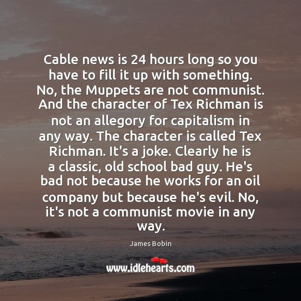 Image, Cable news is 24 hours long so you have to fill it up