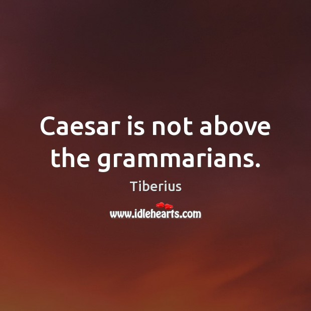 Caesar is not above the grammarians. Image