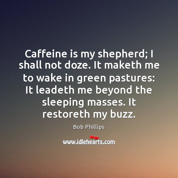 Image, Caffeine is my shepherd; I shall not doze. It maketh me to