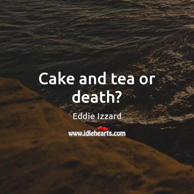 Image, Cake and tea or death?