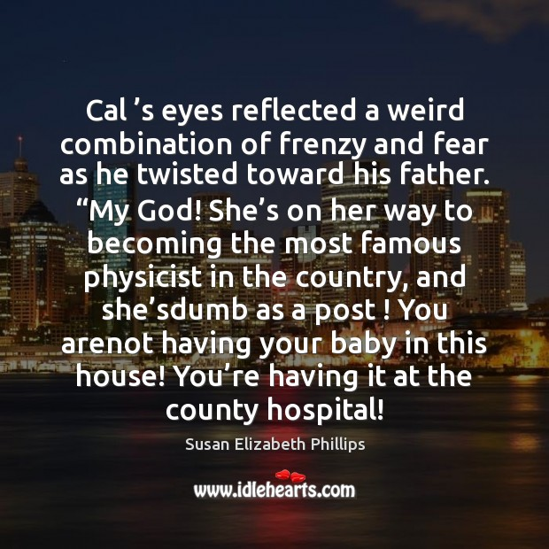 Image, Cal 's eyes reflected a weird combination of frenzy and fear as