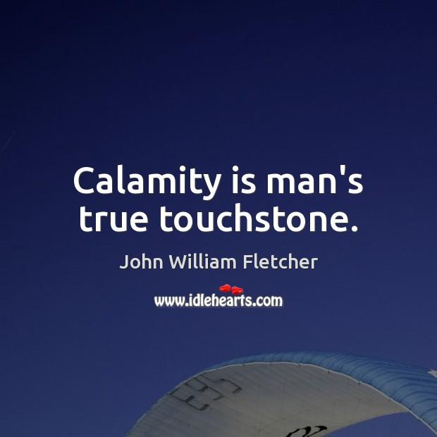 Calamity is man's true touchstone. Image