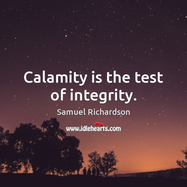 Image, Calamity is the test of integrity.