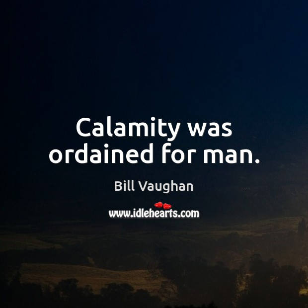 Calamity was ordained for man. Image