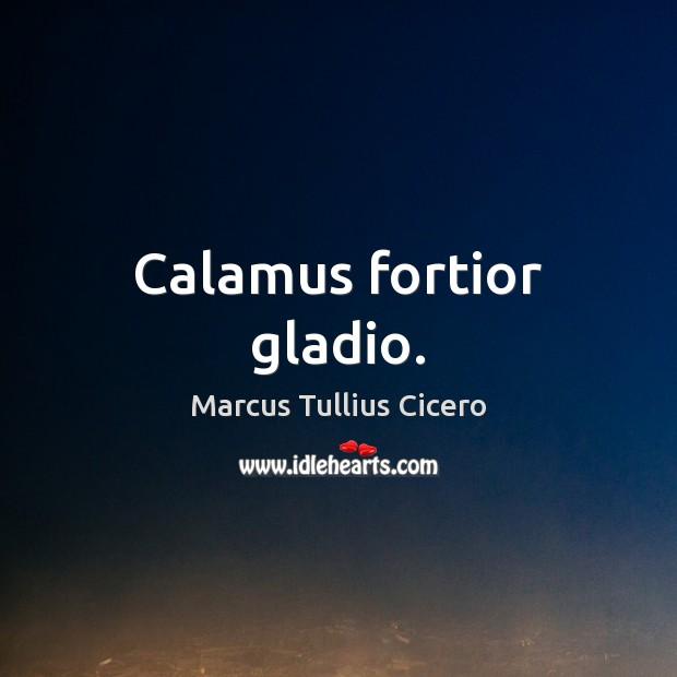 Image, Calamus fortior gladio.