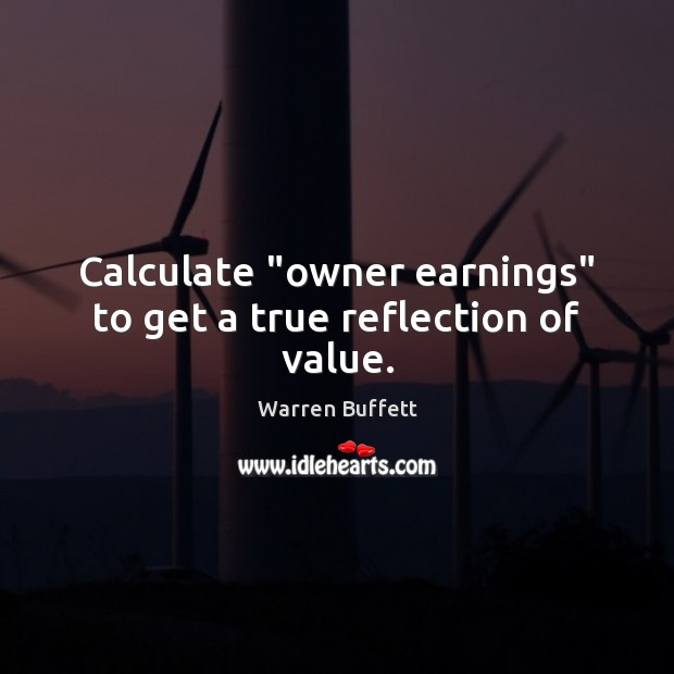 "Image, Calculate ""owner earnings"" to get a true reflection of value."