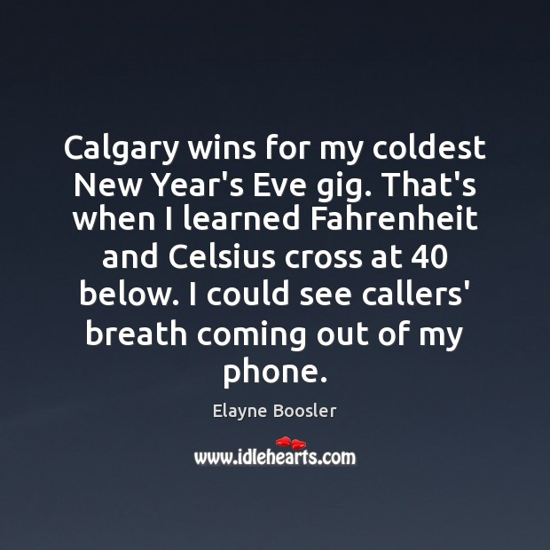 Image, Calgary wins for my coldest New Year's Eve gig. That's when I
