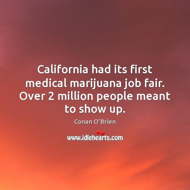 California had its first medical marijuana job fair. Over 2 million people meant Image