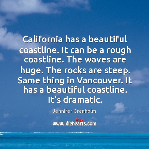 California has a beautiful coastline. It can be a rough coastline. The waves are huge. Jennifer Granholm Picture Quote