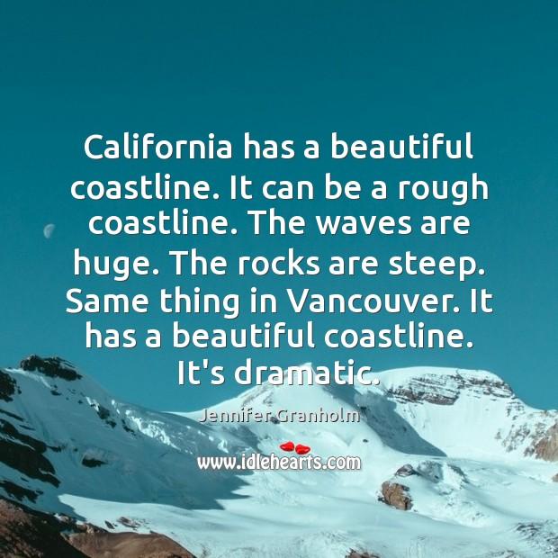 California has a beautiful coastline. It can be a rough coastline. The Jennifer Granholm Picture Quote