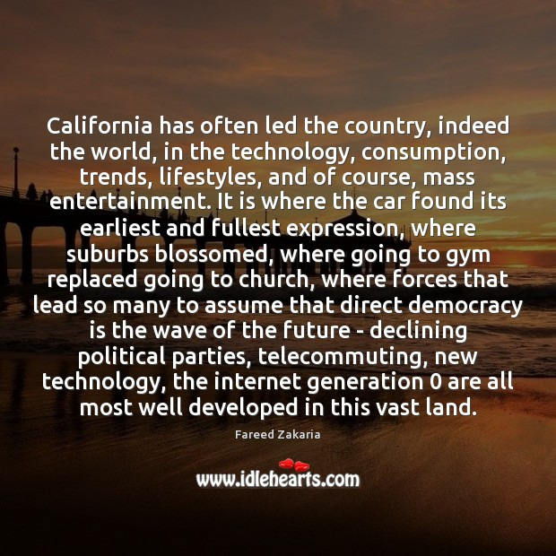 California has often led the country, indeed the world, in the technology, Fareed Zakaria Picture Quote