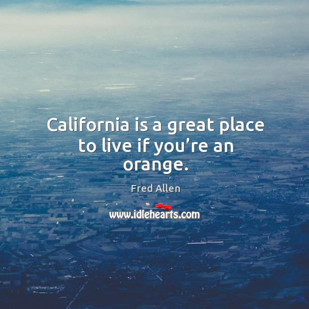 California is a great place to live if you're an orange. Image