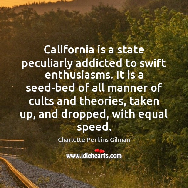 California is a state peculiarly addicted to swift enthusiasms. It is a Image