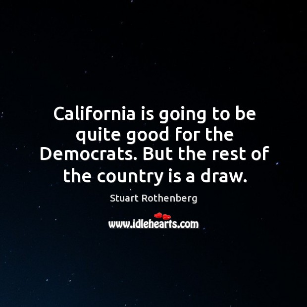 California is going to be quite good for the democrats. But the rest of the country is a draw. Image